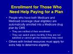 enrollment for those who need help paying for a plan