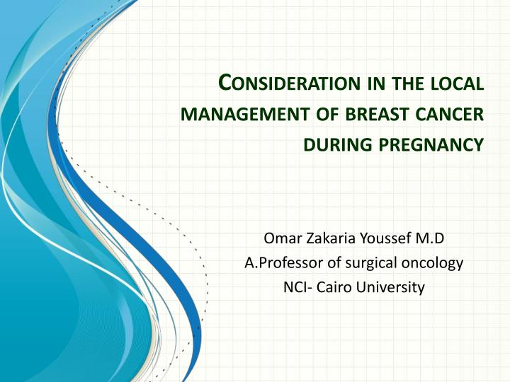 consideration in the local management of breast cancer during pregnancy n.
