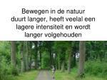 bewegen in de natuur duurt langer heeft veelal een lagere intensiteit en wordt langer volgehouden