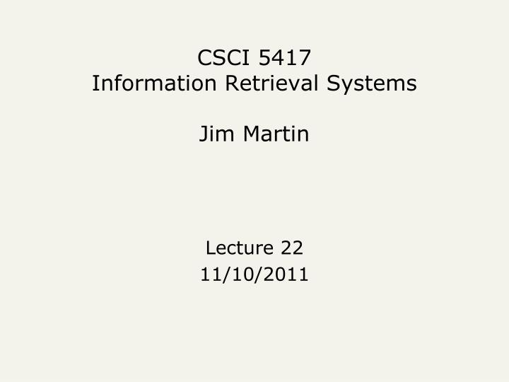 csci 5417 information retrieval systems jim martin n.