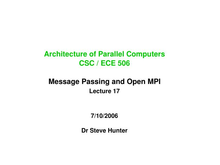 architecture of parallel computers csc ece 506 message passing and open mpi lecture 17 n.