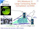 ipg milestone 3 large computing node completed 12 2000