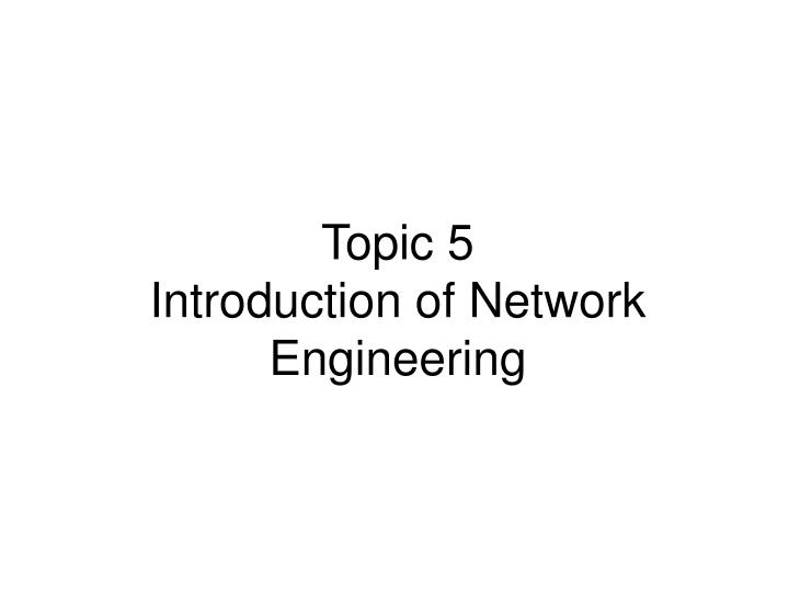topic 5 introduction of network engineering n.