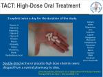 tact high dose oral treatment