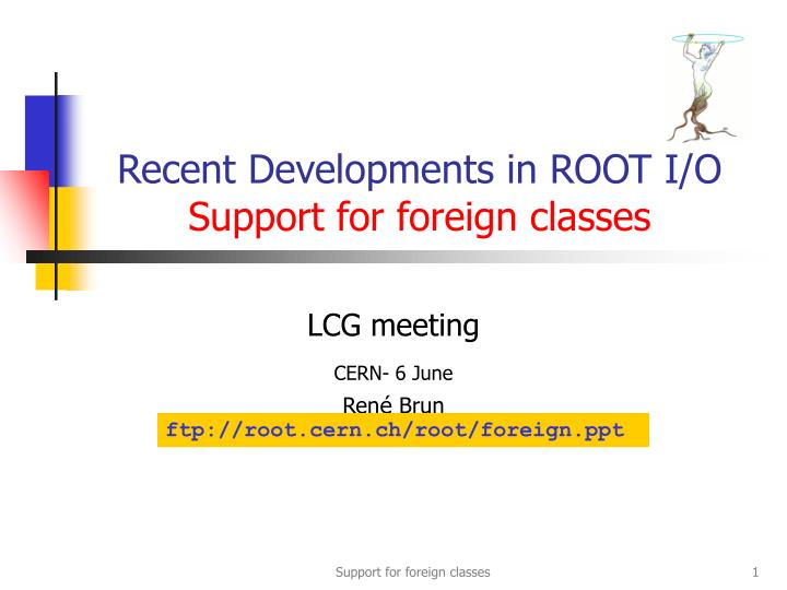 recent developments in root i o support for foreign classes n.