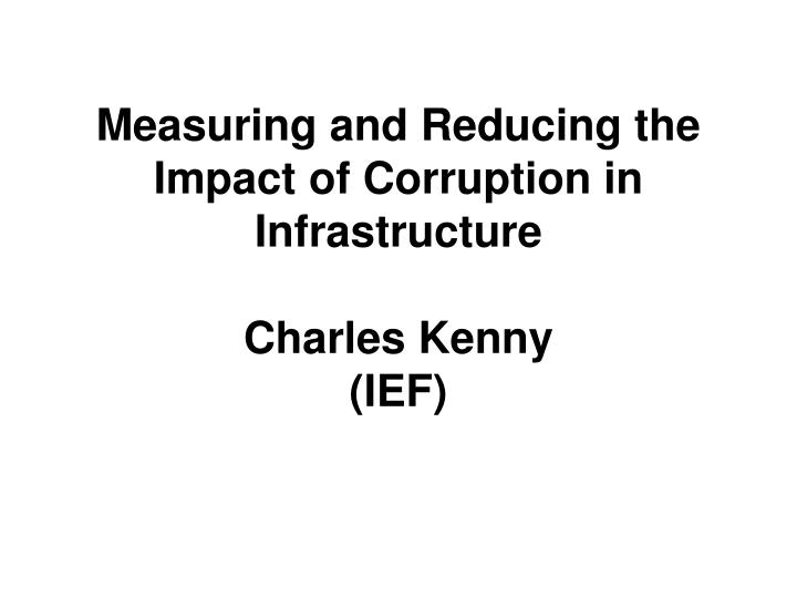 measuring and reducing the impact of corruption in infrastructure charles kenny ief n.