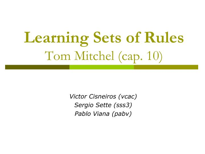 learning sets of rules tom mitchel cap 10 n.