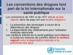 les conventions des drogues font part de la loi internationale sur la sant publique