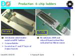 production 6 chip ladders