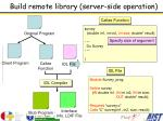 build remote library server side operation