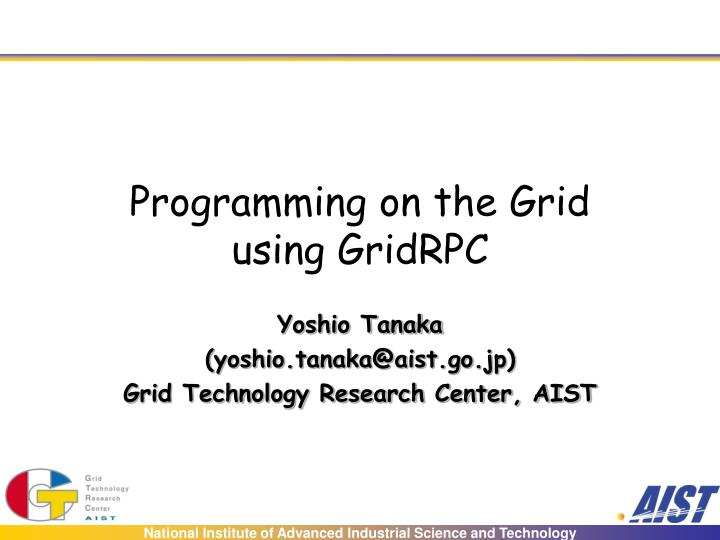 programming on the grid using gridrpc n.