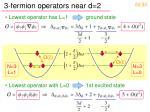 3 fermion operators near d 2