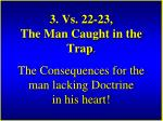 3 vs 22 23 the man caught in the trap the consequences for the man lacking doctrine in his heart