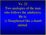 vs 22 two analogies of the man who follows the adulteress he is 1 slaughtered like a dumb animal