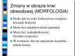 zmiany w obrazie krwi obwodowej morfologia
