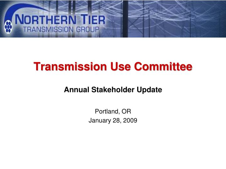 transmission use committee annual stakeholder update n.