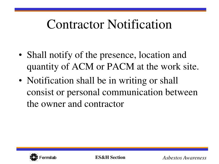 Shall notify of the presence, location and quantity of ACM or PACM at the work site.