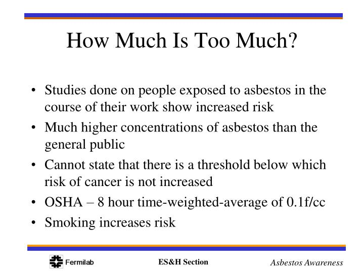 Studies done on people exposed to asbestos in the course of their work show increased risk
