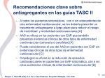 recomendaciones clave sobre antiagregantes en las gu as tasc ii