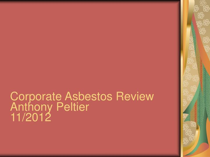 corporate asbestos review anthony peltier 11 2012 n.