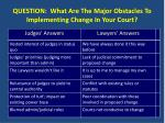 question what are the major obstacles to implementing change in your court