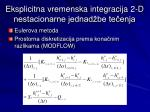 eksplicitna vremenska integracija 2 d nestacionarne jednad be te enja