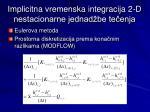 implicitna vremenska integracija 2 d nestacionarne jednad be te enja