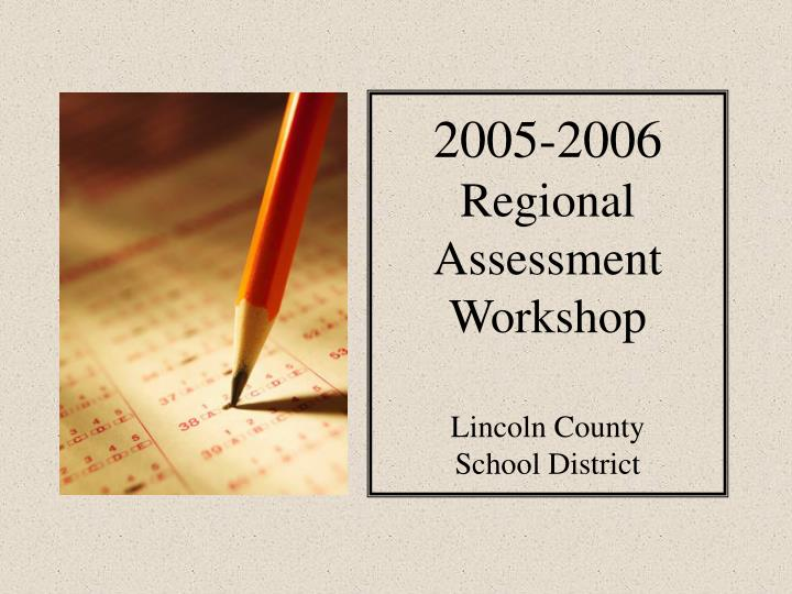 2005 2006 regional assessment workshop lincoln county school district n.