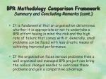 bpr methodology comparison framework summary and concluding remarks cont