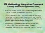 bpr methodology comparison framework summary and concluding remarks cont1
