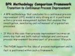 bpr methodology comparison framework transition to continuous process improvement