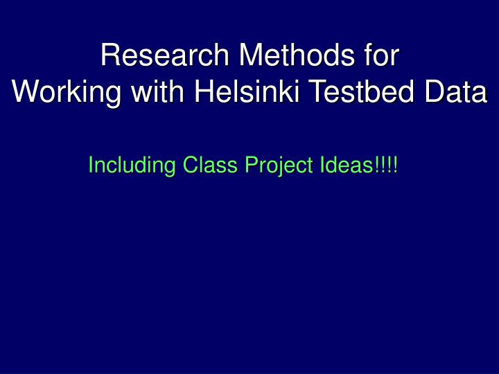 research methods for working with helsinki testbed data n.