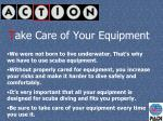 t ake care of your equipment