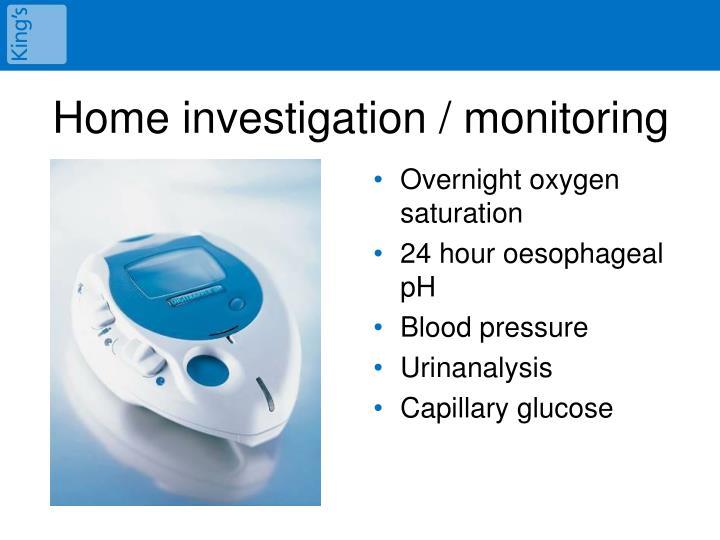 Home investigation / monitoring
