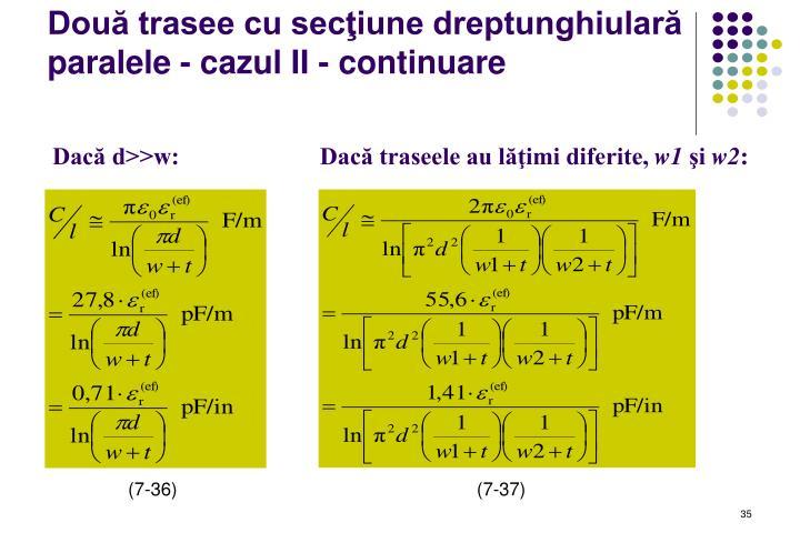Două trasee cu secţiune dreptunghiulară paralele - cazul II - continuare