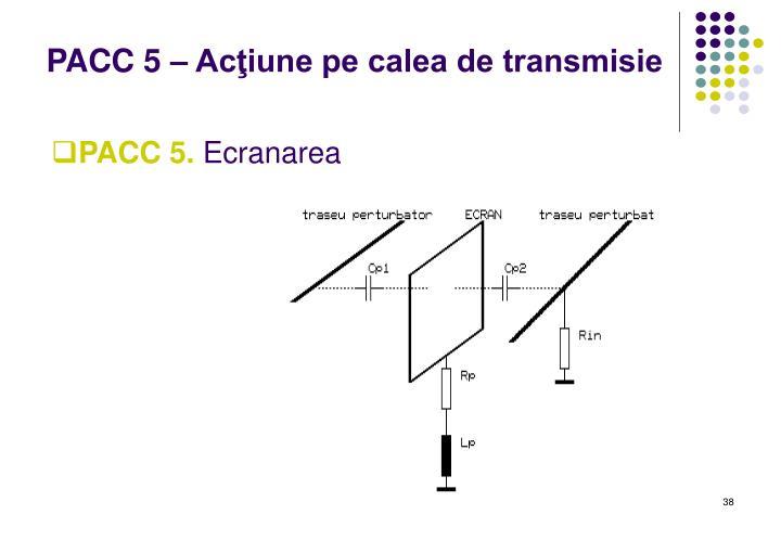 PACC 5 – Acţiune pe calea de transmisie