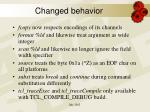 changed behavior