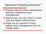backward marketing research