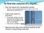 to find the volume of a liquid