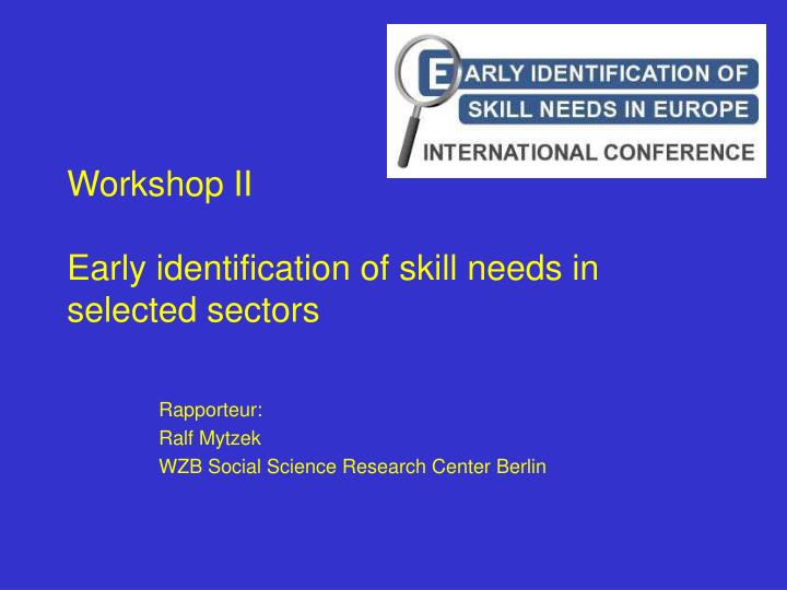 workshop ii early identification of skill needs in selected sectors n.