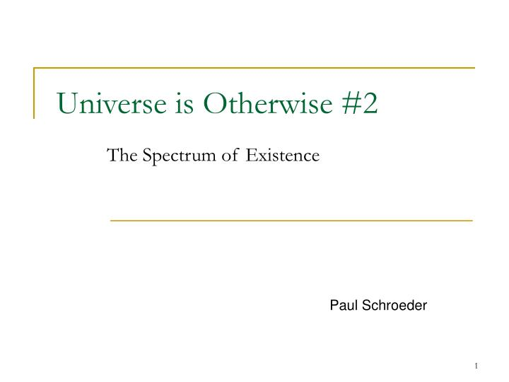 universe is otherwise 2 the spectrum of existence n.
