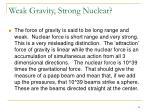 weak gravity strong nuclear