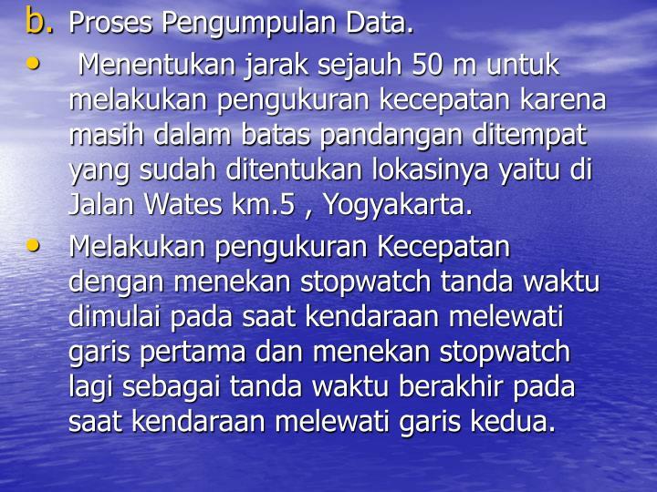 Proses Pengumpulan Data.