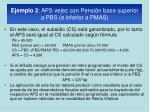 ejemplo 2 aps vejez con pensi n base superior a pbs e inferior a pmas