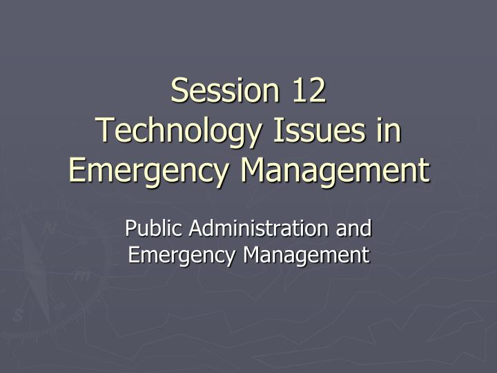 session 12 technology issues in emergency management n.