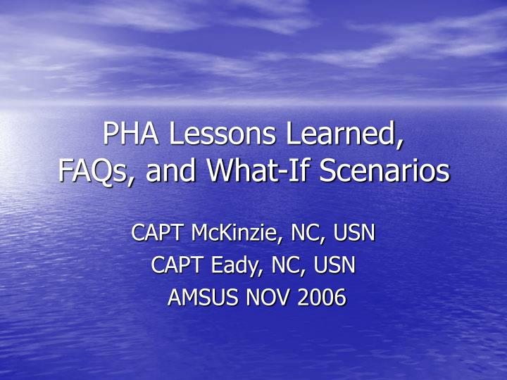 pha lessons learned faqs and what if scenarios n.