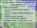 distrito florestal sustent vel da br163 situa o potencial