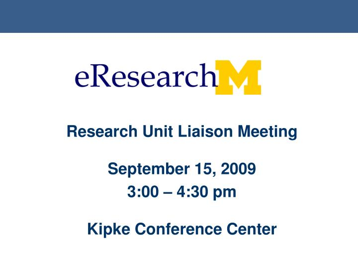 research unit liaison meeting september 15 2009 3 00 4 30 pm kipke conference center n.