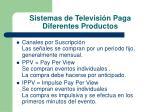sistemas de televisi n paga diferentes productos