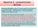 question 2 presentational devices